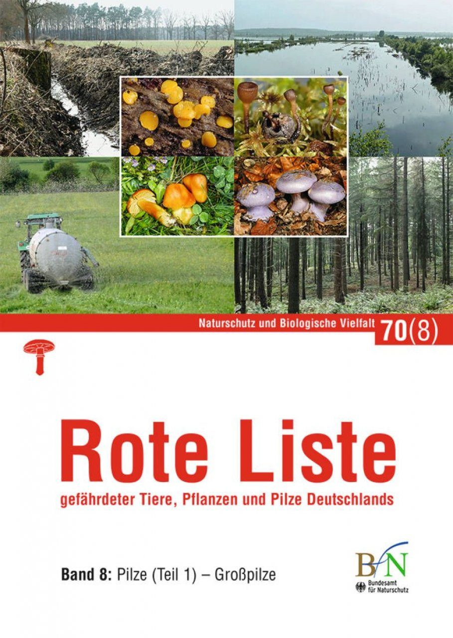 Rote Liste Gefährdeter Tiere, Pflanzen und Pilze Deutschlands, Band 8: Pilze (Teil 1) - Großpilze [Red List of Endangered Animals, Plants and Fungi of Germany, Volume 8: Fungi (Part 1) - Large Mushrooms]