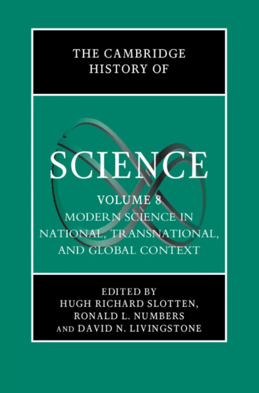 The Cambridge History of Science, Volume 8: Modern Science in National, Transnational, and Global Context