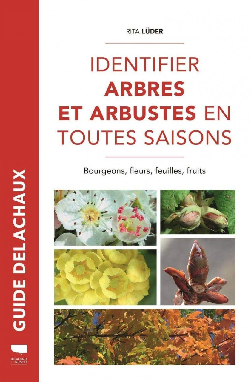 Identifier Arbres et Arbustes en Toutes Saisons: Bourgeons, Fleurs, Feuilles, Fruits [Identifying Trees and Shrubs during All Seasons: Buds, Flowers, Leaves, Fruits]