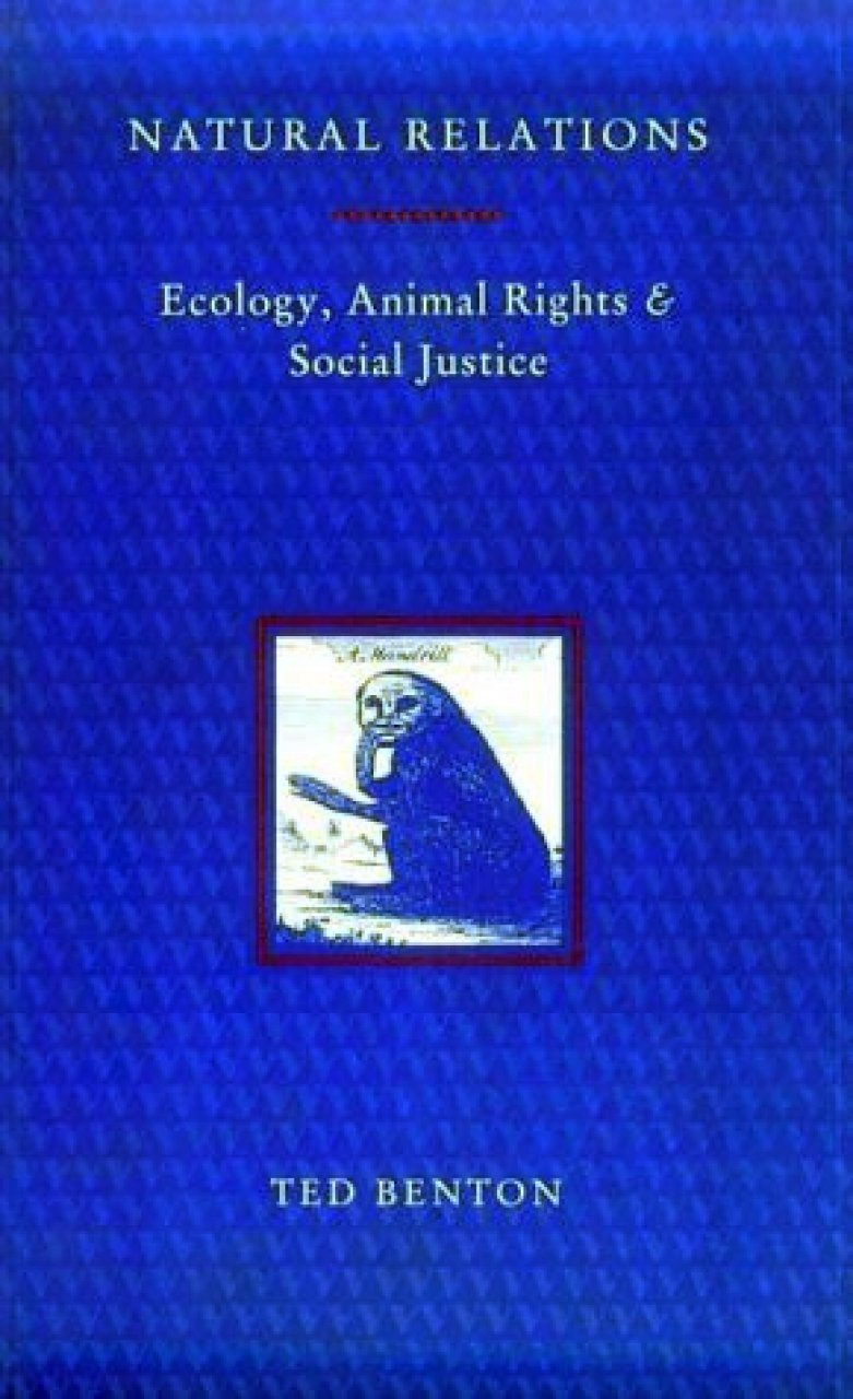 Natural Relations: Ecology, Animal Rights and Social Justice