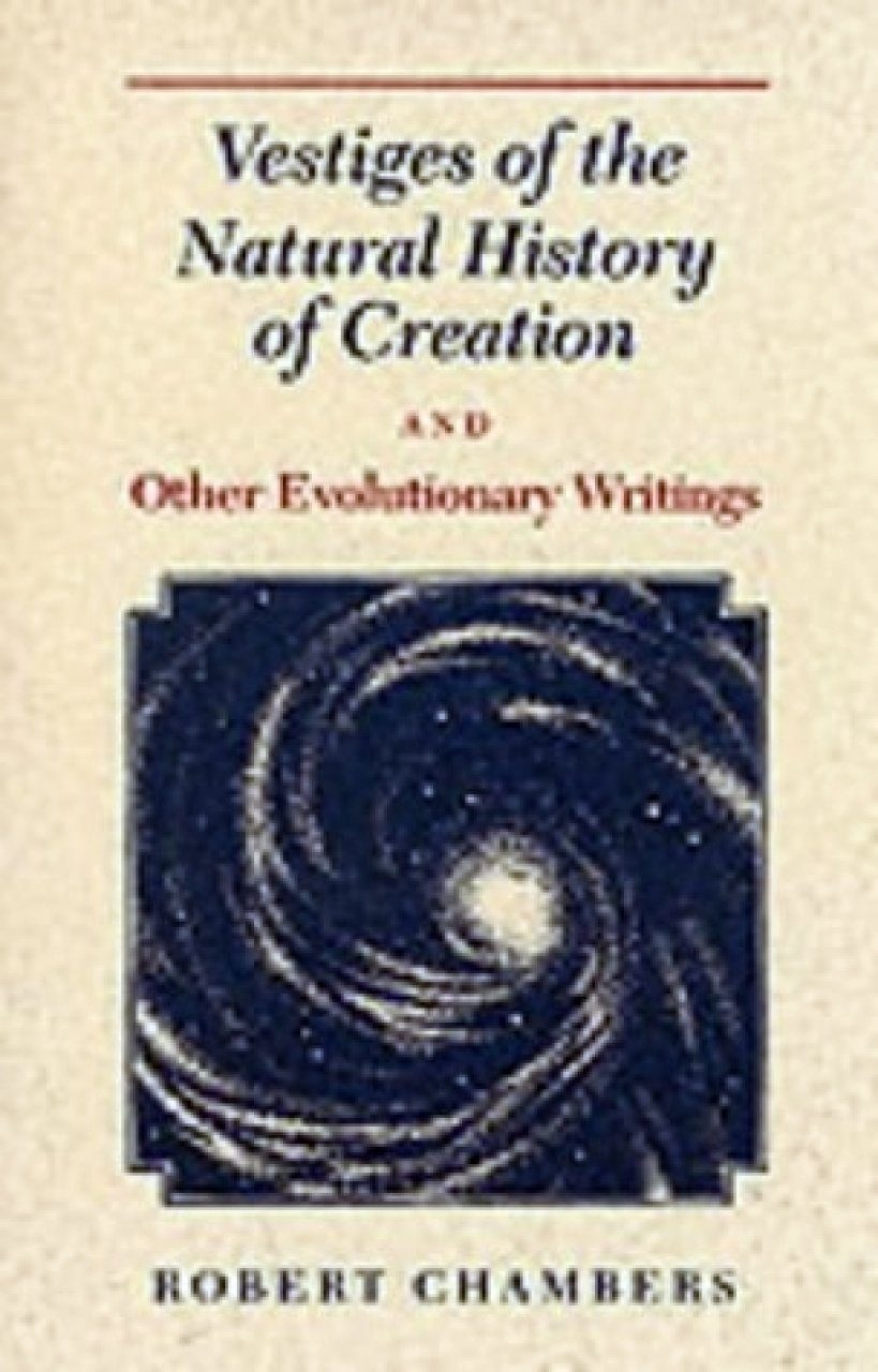 Vestiges of Natural History of Creation and other Evolutionary Writings