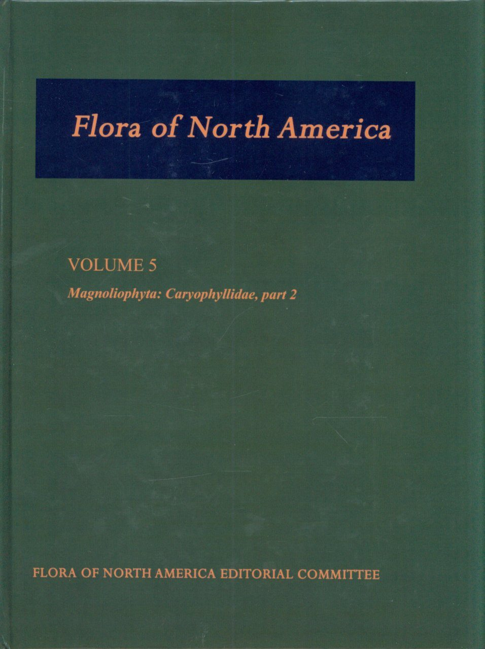Flora of North America North of Mexico, Volume 5: Magnoliophyta: Caryophyllidae, Part 2