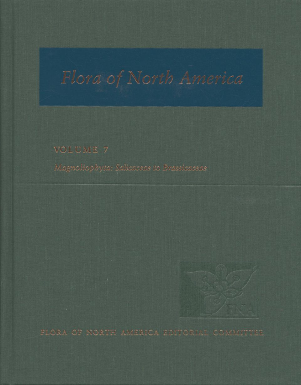 Flora of North America North of Mexico, Volume 7: Magnoliophyta: Salicaceae to Brassicaceae