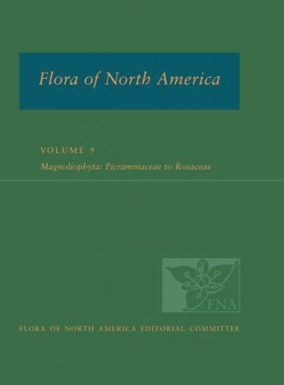 Flora of North America North of Mexico, Volume 9: Magnoliophyta: Picramniaceae to Rosaceae