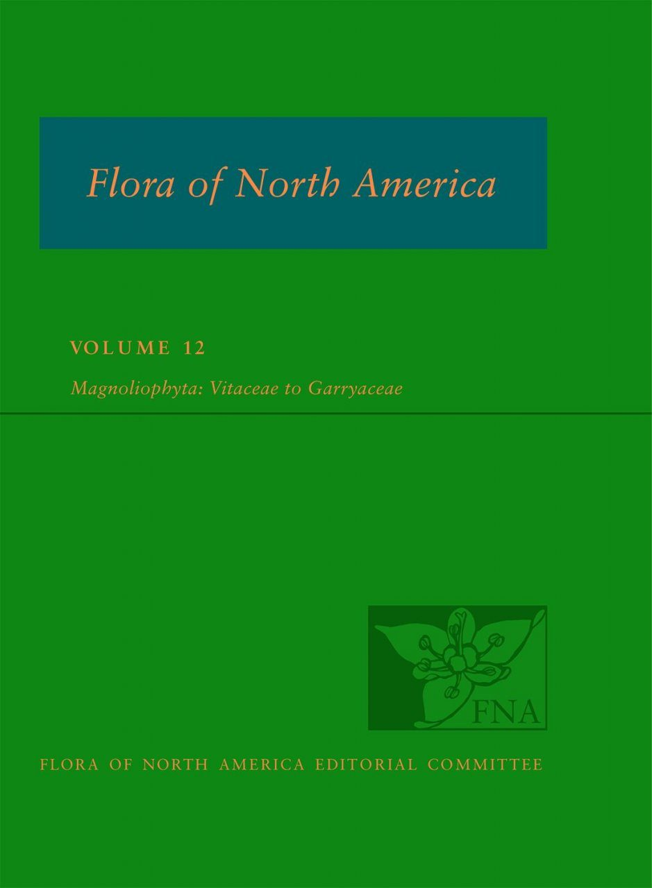 Flora of North America North of Mexico, Volume 12: Magnoliophyta: Vitaceae to Garryaceae