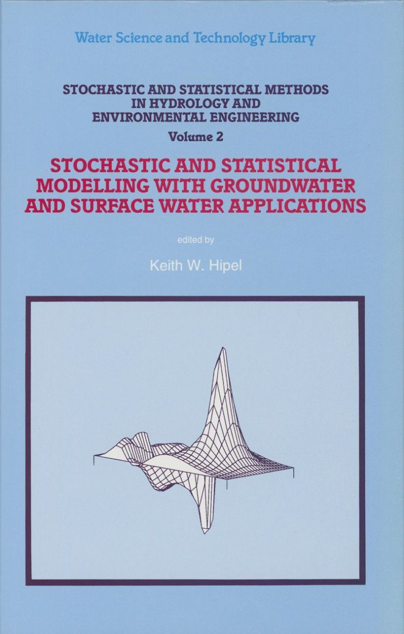 Stochastic and Statistical Modelling with Groundwater and Surface Water Applications