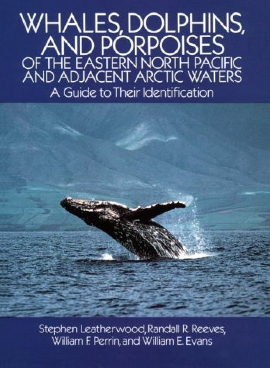 Whales, Dolphins and Porpoises of the Eastern North Pacific and Adjacent Arctic Waters