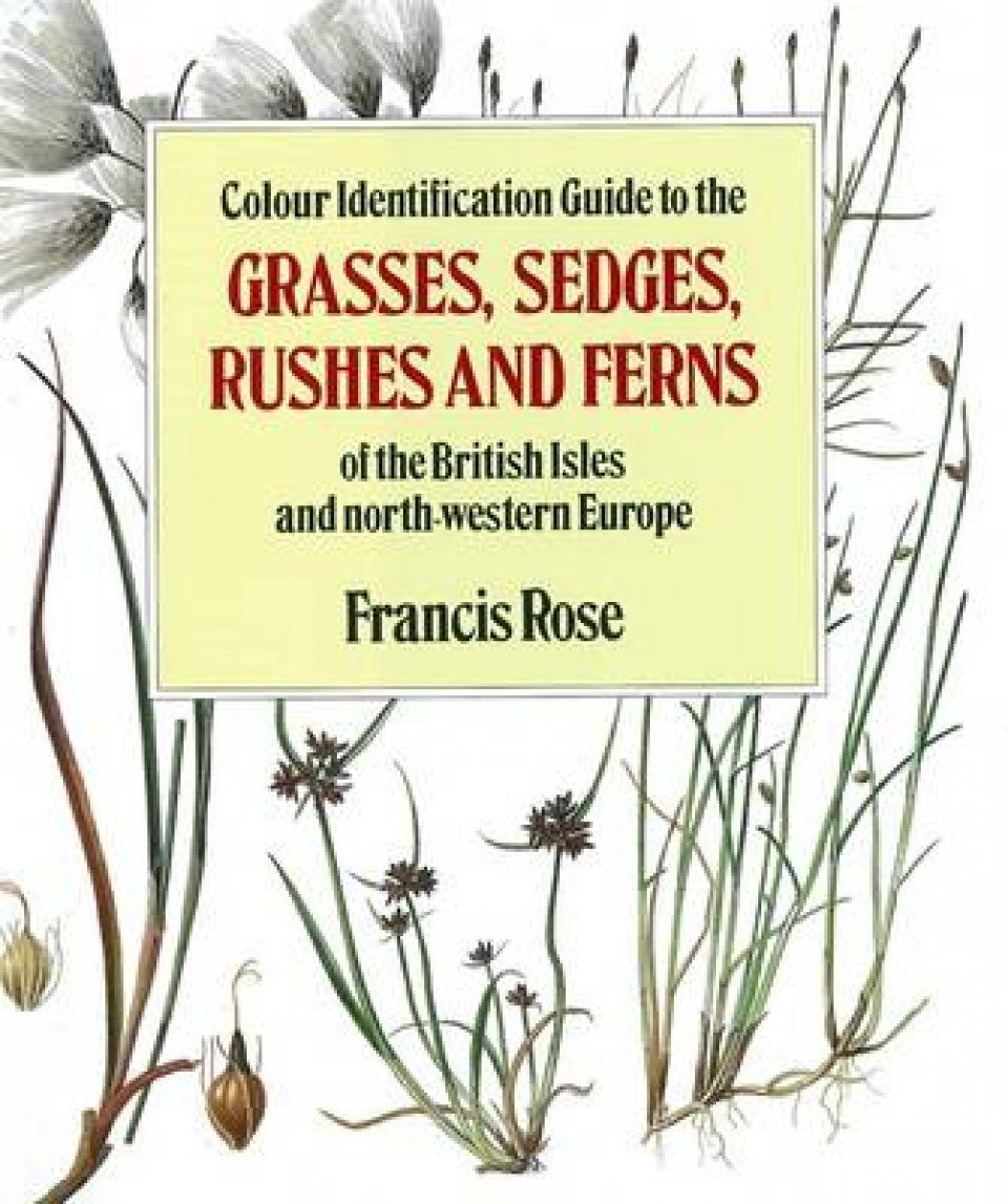 Colour Identification Guide to the Grasses, Sedges, Rushes and Ferns of the British Isles and North-Western Europe