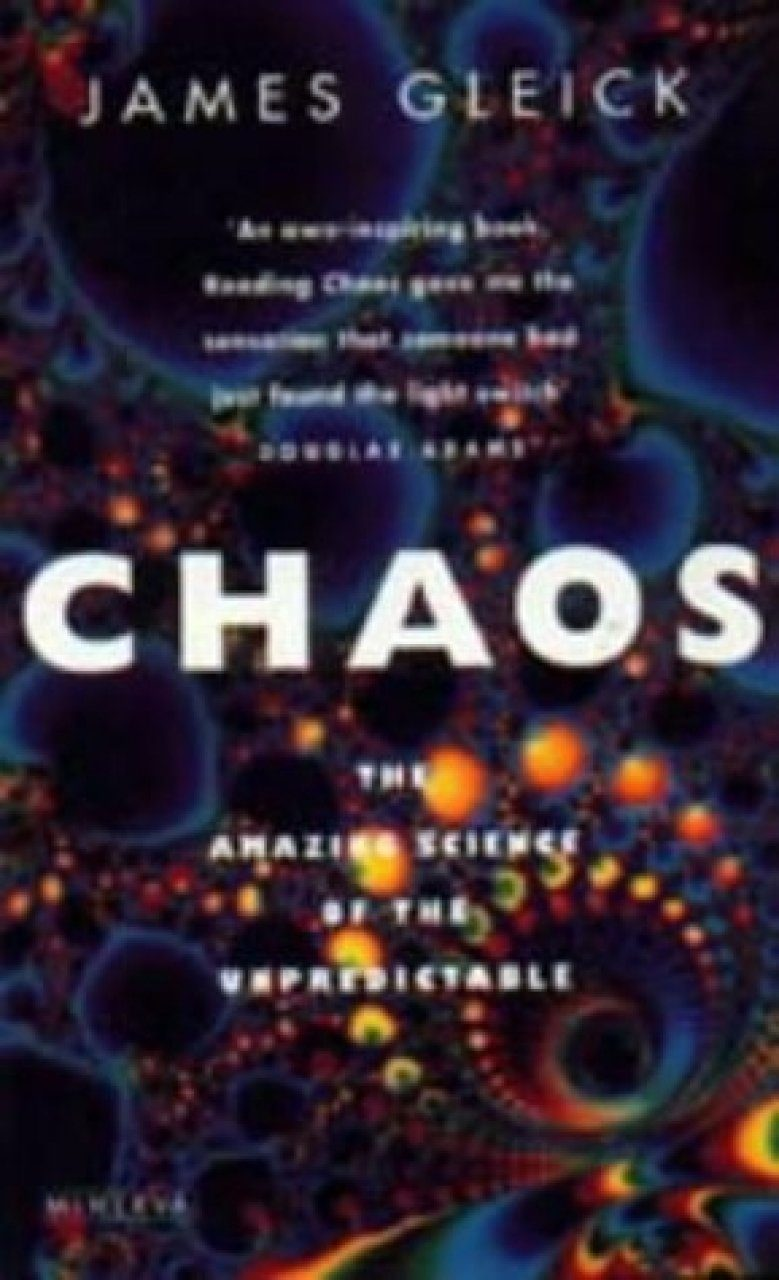 Chaos: The Amazing Science of the Unpredictable