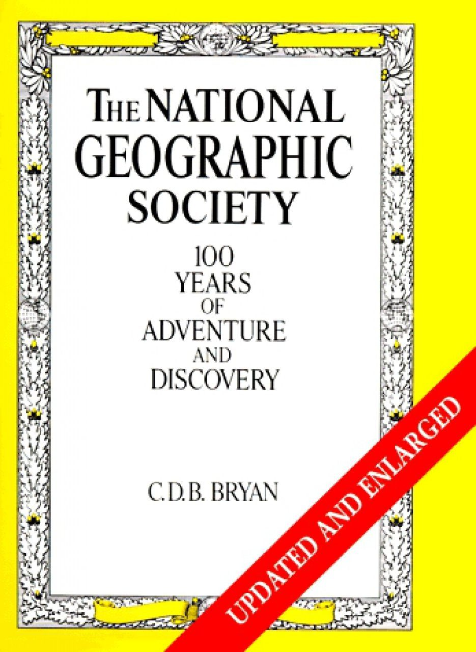 The National Geographic Society: 100 Years of Adventure and Discovery