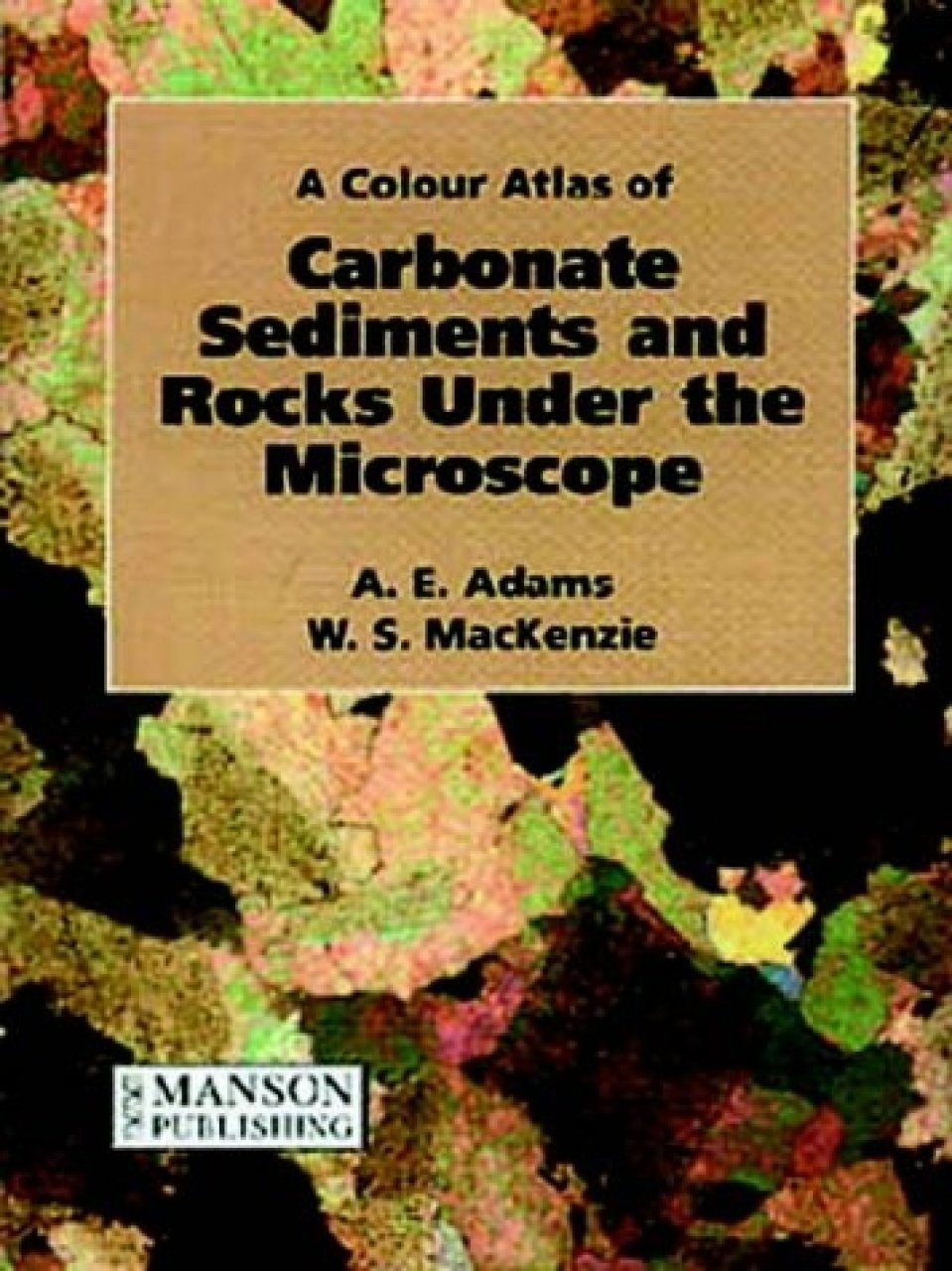 A Colour Atlas of Carbonate Sediments and Rocks Under the Microscope