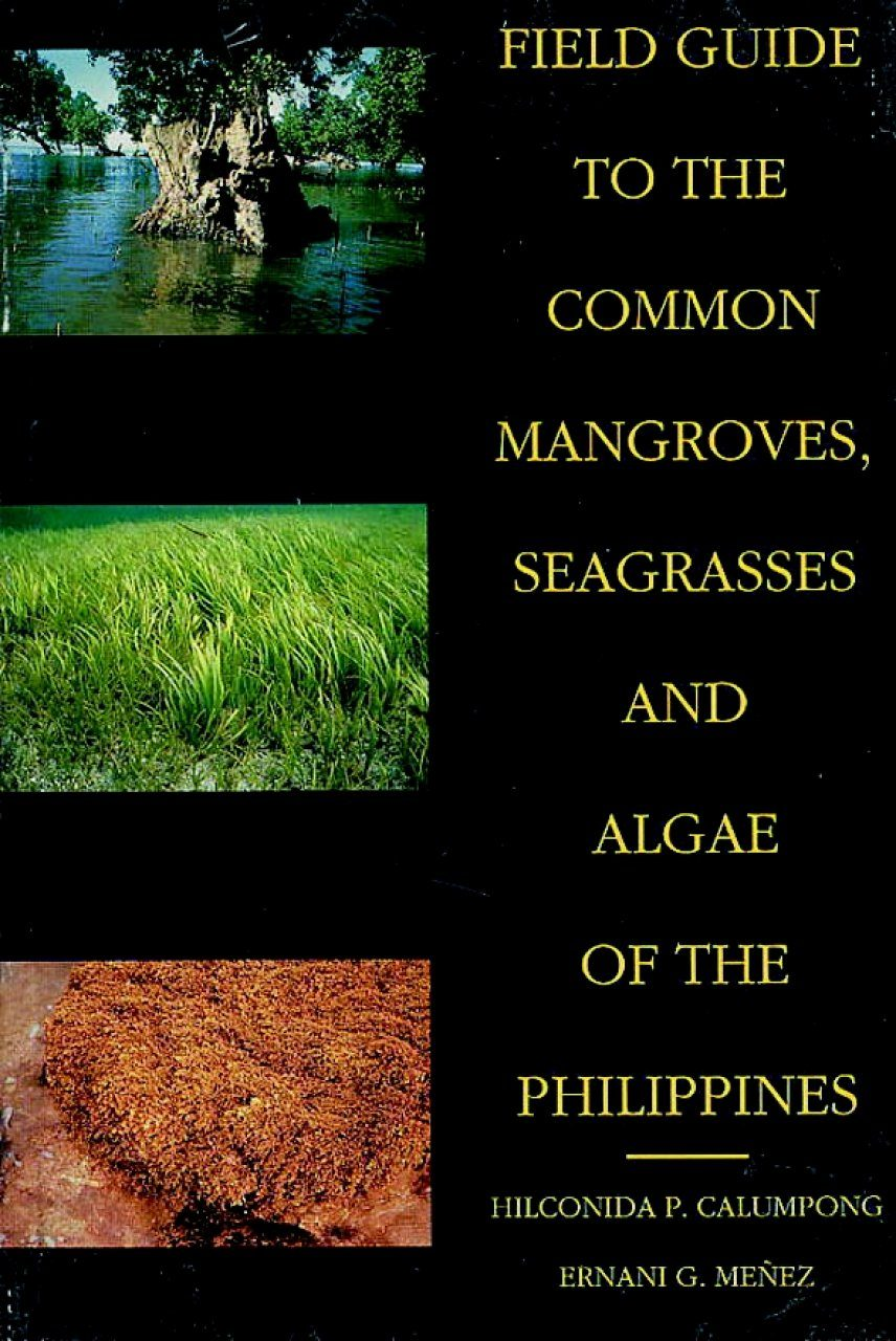 Field Guide to the Common Mangroves, Seagrasses and Algae of the Philippines