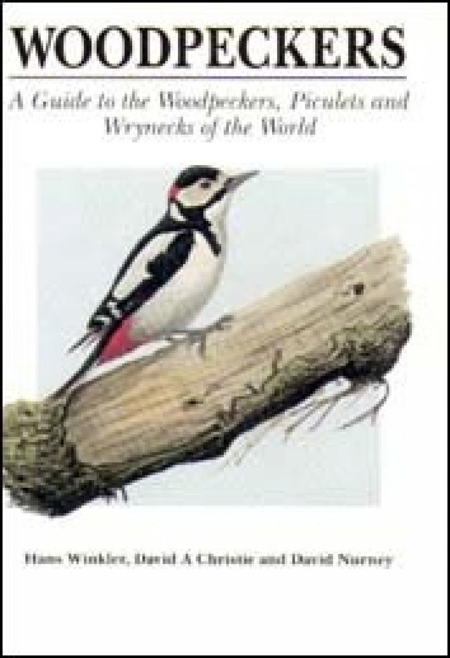 Woodpeckers: A Guide to the Woodpeckers, Piculets and Wrynecks of the World