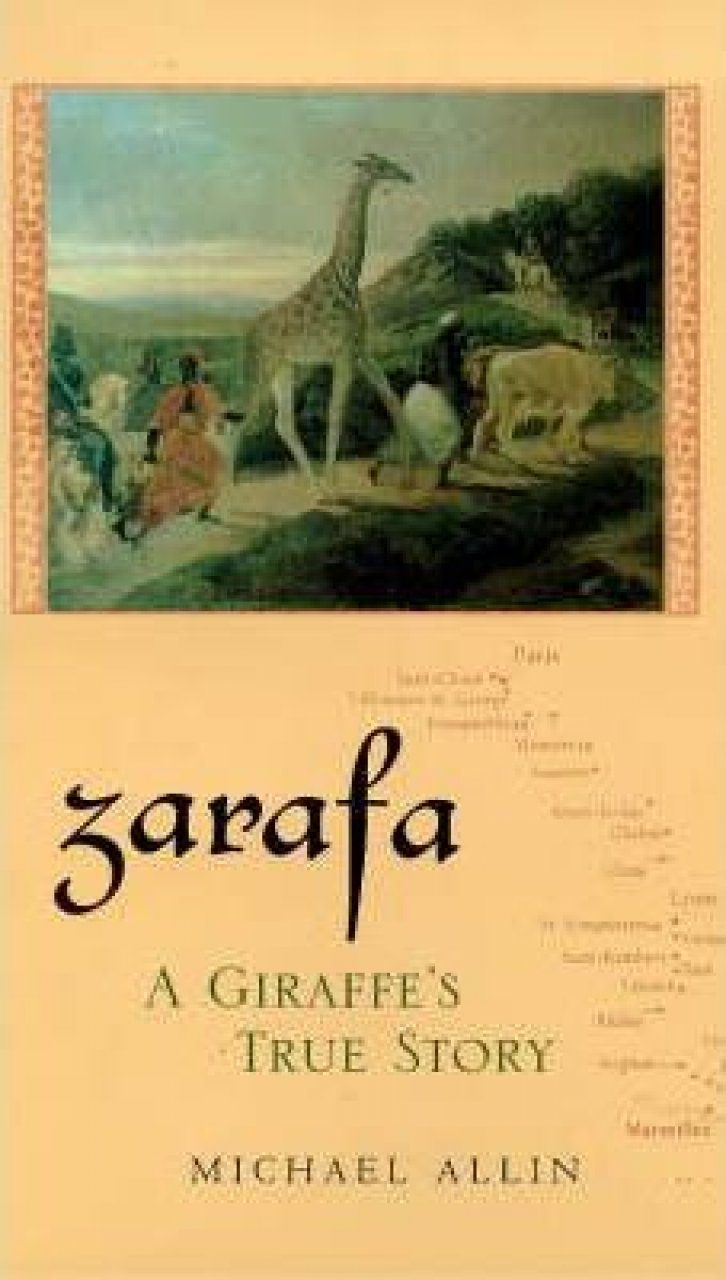Zarafa: The True Story of a Giraffe's Journey from the Plains of Africa to the Heart of Post-Napoleonic France