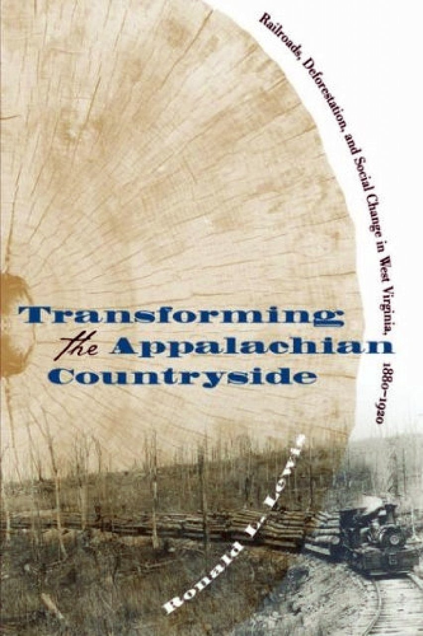 Transforming the Appalachian Countryside: Railroads, Deforestation, and Social Change in West Virginia 1880-1920